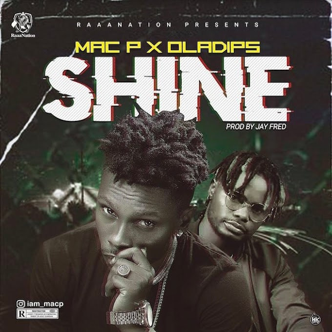 [Mp3] Mac P Ft Oladips - Shine