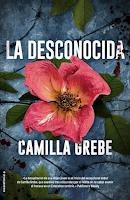 La desconocida de Camilla Grebe, misterio, novela policíaca, suspense, nordic noir, novela negra, thriller, crimen