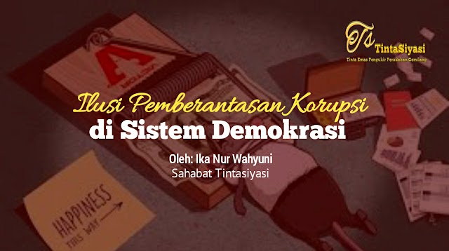 Ilusi Pemberantasan Korupsi di Sistem Demokrasi