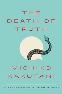 """Release Date - 7/17   A stirring and incisive manifesto on America's slide away from truth and reason.  Over the last three decades, Michiko Kakutani has been thinking and writing about the demise of objective truth in popular culture, academia, and contemporary politics. In The Death of Truth, she connects the dots to reveal the slow march of untruth up to our present moment, when Red State and Blue State America have little common ground, proven science is once more up for debate, and all opinions are held to be equally valid. (And, more often than not, rudely declared online.) The wisdom of the crowd has diminished the power of research and expertise, and we are each left clinging to the """"facts"""" that best confirm our biases.  With wit, erudition, and remarkable insight, Kakutani offers a provocative diagnosis of our current condition and presents a path forward for our truth-challenged times."""