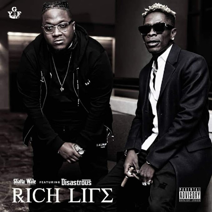 Shatta Wale — Rich Life ft Disastrous