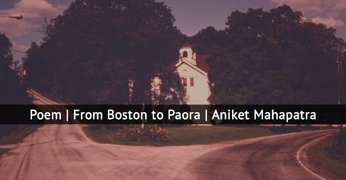 Poem | From Boston to Paora | Aniket Mahapatra | Haraf | Pralipta
