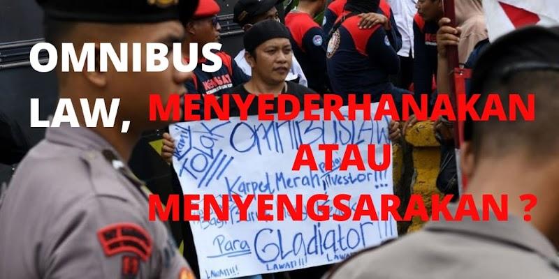 Omnibus Law, Menyederhanakan atau Menyengsarakan ?