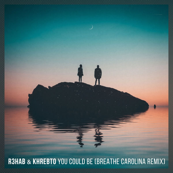 R3hab & Khrebto - You Could Be (Breathe Carolina Remix) - Single Cover