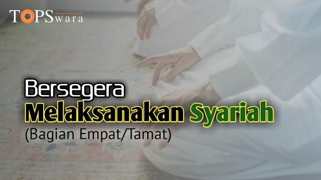 Bersegera Melaksanakan Syariah (Bagian Empat/Tamat)