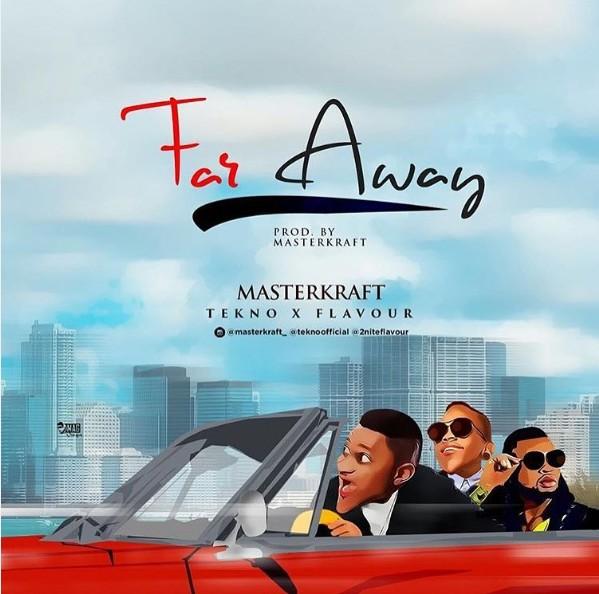 Masterkraft – Far Away Ft. Tekno & Flavour