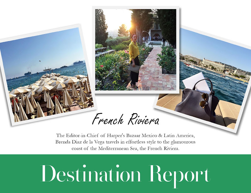 Destination Report: French Riviera inspired by Brenda Diaz de la Vega, the Editor-in-Chief of Harper's Bazaar Mexico & Latin America.