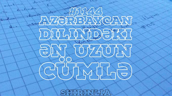Azərbaycan Dilindəki Ən Uzun Cümlə #1144