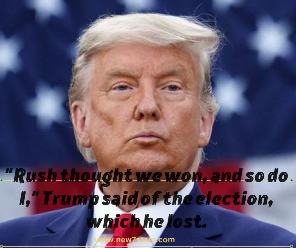 """""""Rush thought we won, and so do I,"""" Trump said of the election, which he lost."""