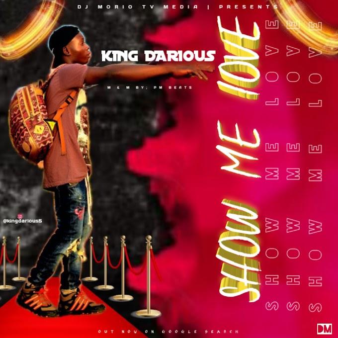 [ MUSIC ] KING DARIOUS - SHOW ME LOVE