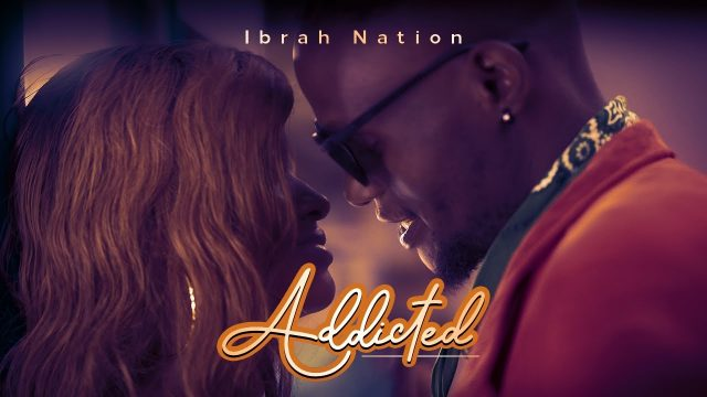 VIDEO   Ibrah Nation – Addicted