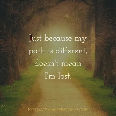 """Super Sayings: """"Just because my path is different, doesn't mean I'm lost."""""""