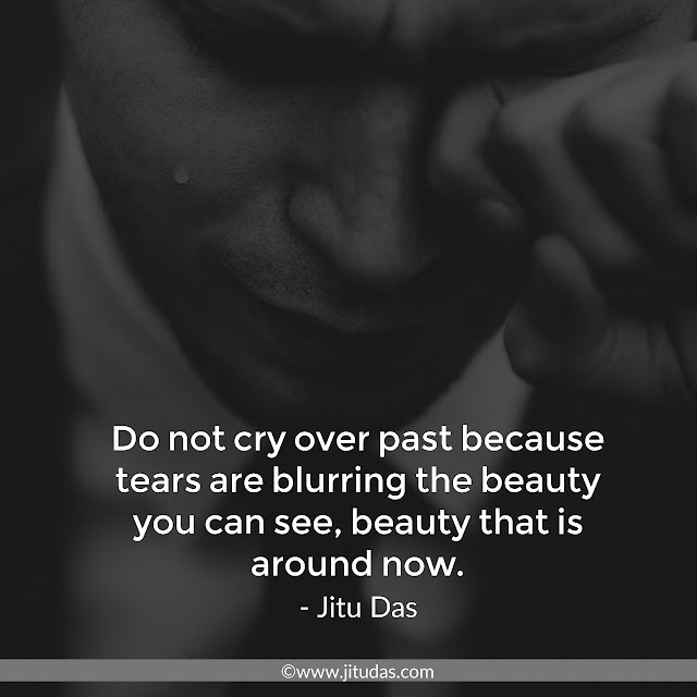 Don't cry over past quotes by Jitu Das philosophy quotes
