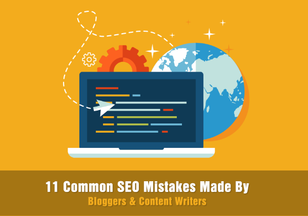 11 Common SEO mistakes made by bloggers and content writers