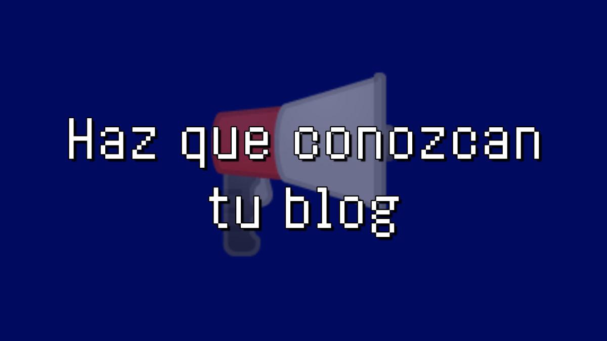 como dar a conocer tu blog