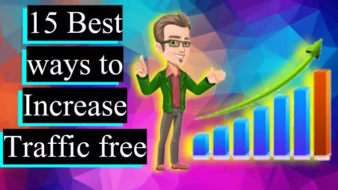 15 Best and Free ways to Increase your Website or Blog Traffic