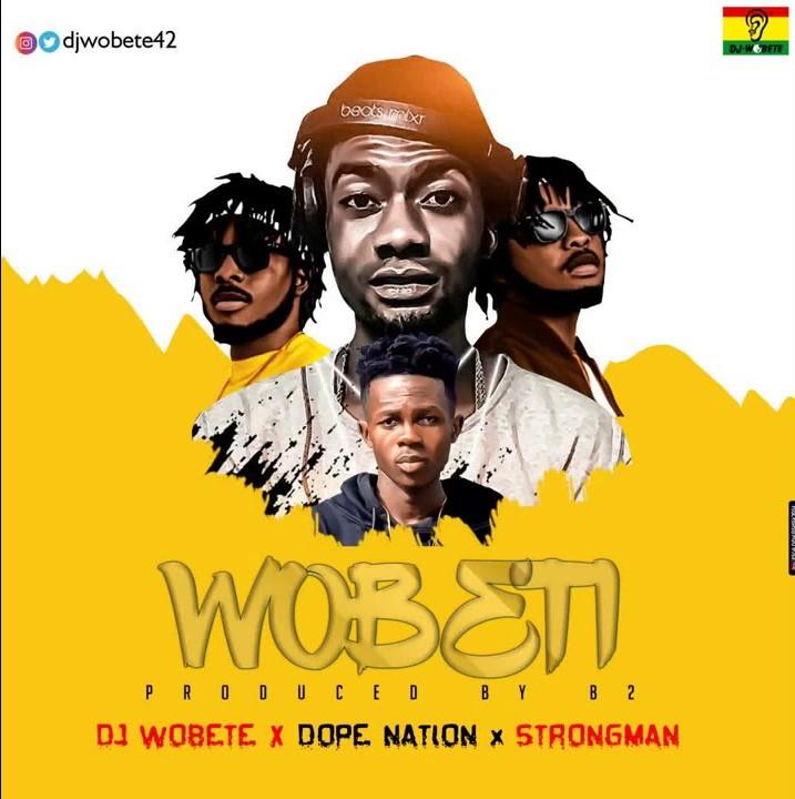 Download Song: DJ Wobete – Wobeti featt. DopeNation & Strongman (Produced. by B2). Mp3