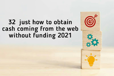 32  just how to obtain cash coming from the web without funding 2021