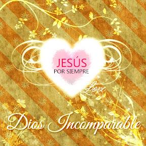 Jesús por Siempre - Dios Incomparable