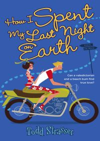 How I Spent My Last Night On Earth By Todd Strasser
