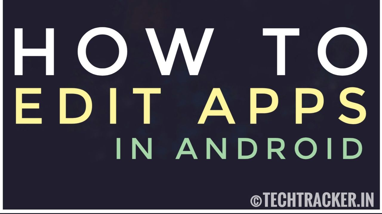 How To Edit Apps In Android ?
