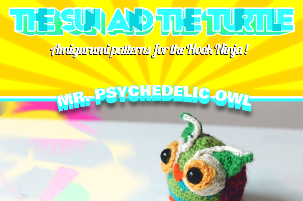 Amigurumi Owl crochet pattern by The Sun and the Turtle. A Psychedelic and colorful owl!