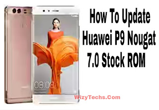 How To Update Huawei P9 Nougat Stock ROM (Firmware B531)