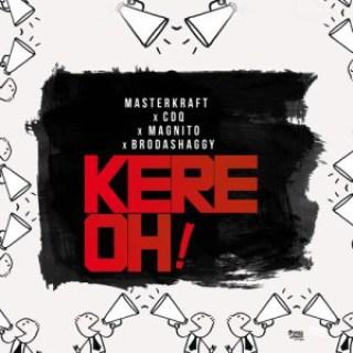 [Music] Masterkraft – Kere Oh! Ft. CDQ, Magnito & Broda Shaggi | @masterkraft_ , @cdqolowo