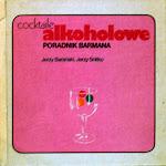 """Jerzy Barański, Jerzy Snitko """"Coctaile alkoholowe. Poradnik barmana"""", Wydawnictwa Naukowo-Techniczne, Warszawa 1978.jpg"""