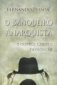 O Banqueiro Anarquista e outros Contos Filosóficos - Fernando Pessoa
