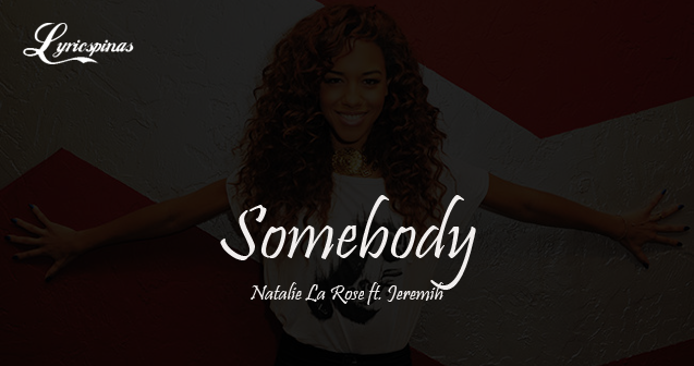 Natalie La Rose Somebody ft. Jeremih lyrics