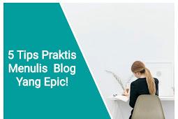 5 Tips Praktis Menulis  Blog Yang Epic!
