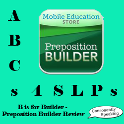 ABCs 4 SLPs: B is for Builder - Preposition Builder Application Review image