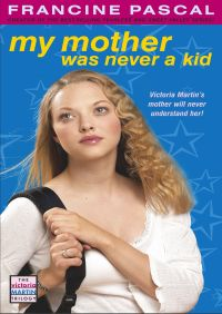 My Mother Was Never A Kid By Francine Pascal