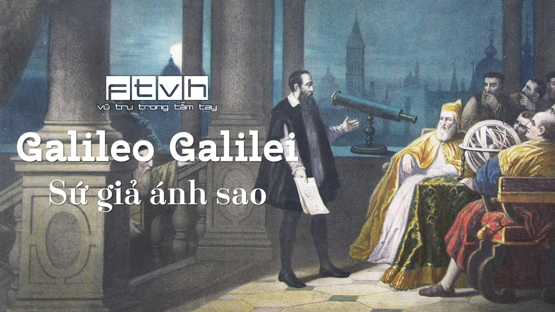 Nhà thiên văn Galileo Galilei - Sứ giả ánh sao