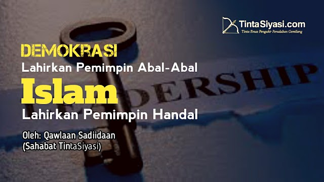 Demokrasi Lahirkan Pemimpin Abal-Abal, Islam Lahirkan Pemimpin Handal
