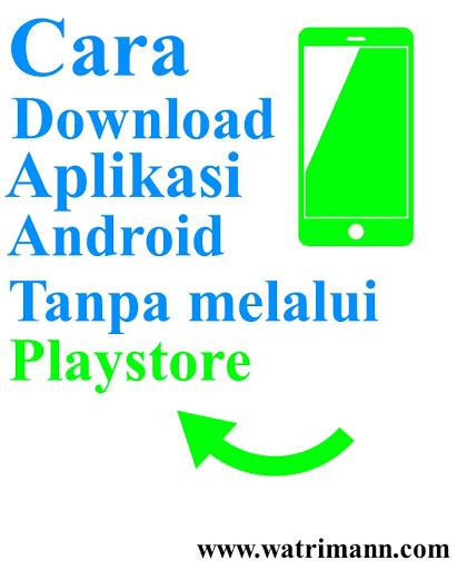 Cara download aplikasi android tanpa menggunakan playstore