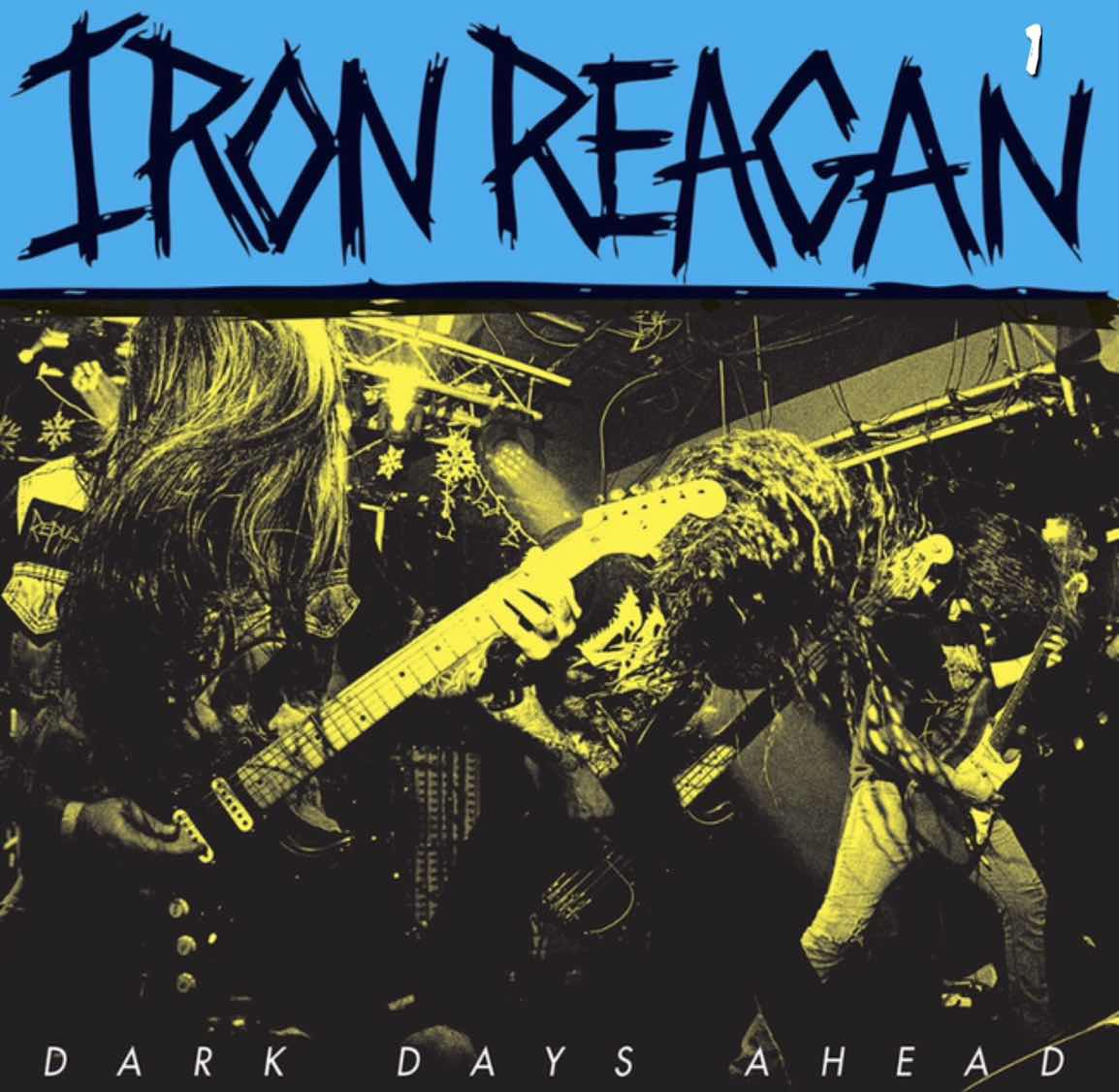 "Iron Reagan ""Dark Days Ahead"""