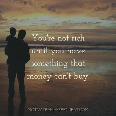 """Super Sayings: """"You're not rich until you have something that money can't buy."""""""