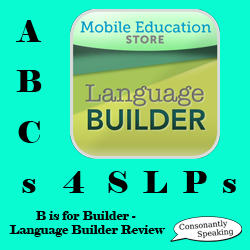 ABCs 4 SLPs: B is for Builder - Language Builder Application Review image