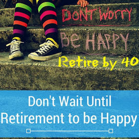 Don't Wait Until Retirement to be Happy