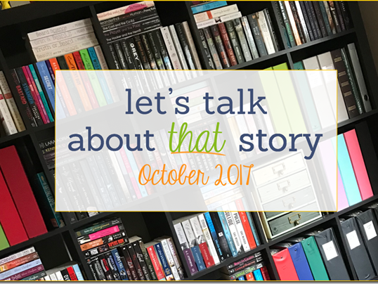Let's Talk About That Story: October 2017
