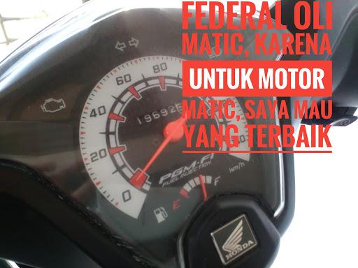 Federal Oli Matic, Karena Untuk Motor Matic, Saya Mau Yang Terbaik