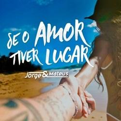 Jorge e Mateus – Se o Amor Tiver Lugar download grátis