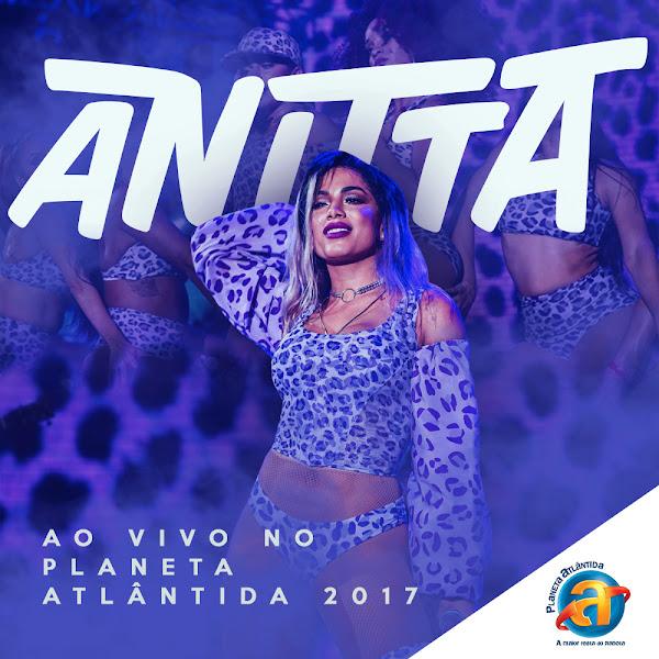 CD Planeta Atlântida – Anitta ao Vivo 2017