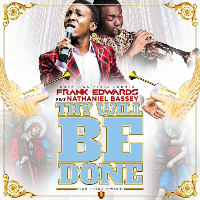 [DOWNLOAD] mp3: Thy will be done - Frank Edwards ft Nathaniel Bassey