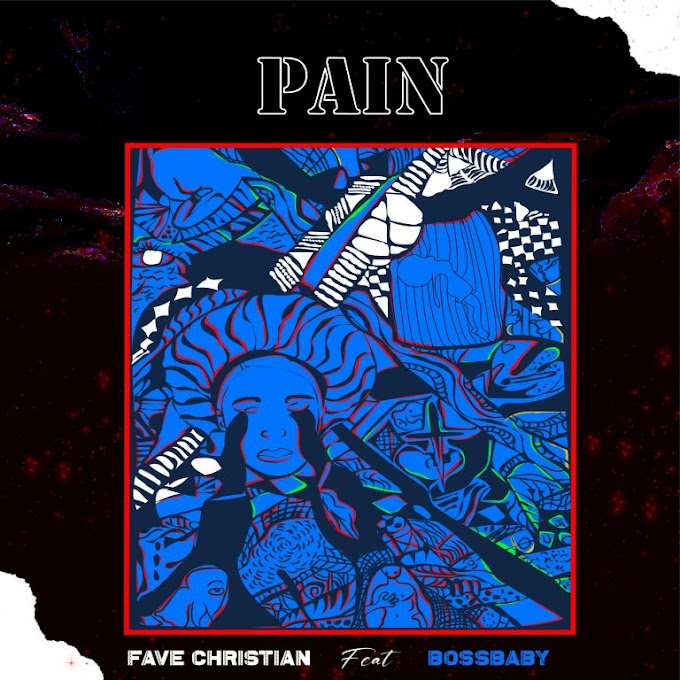 [Music] Fave Christian - Pain (ft Bossbaby)