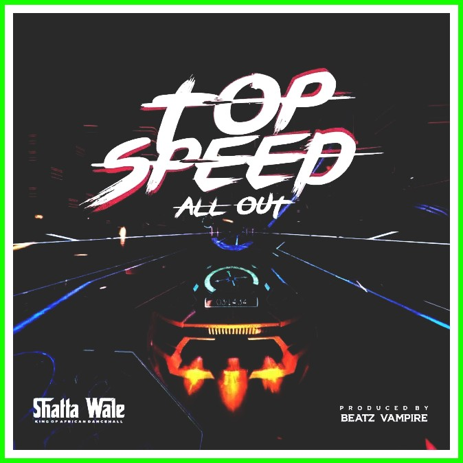 Shatta Wale – Top Speed  (Produced. by Beatz Vampire)-BrytGh.Com
