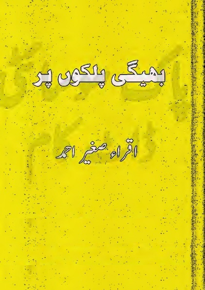 Bheegi Palkon Par  is a very well written complex script novel which depicts normal emotions and behaviour of human like love hate greed power and fear, writen by Iqra Sagheer Ahmad , Iqra Sagheer Ahmad is a very famous and popular specialy among female readers