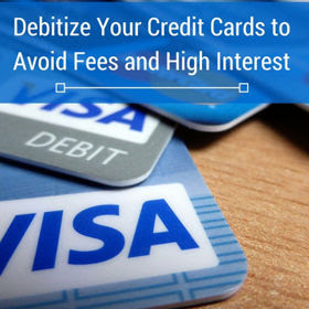 Debitize Your Credit Cards to Avoid Fees and High Interest thumbnail